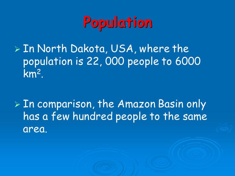 PopulationIn North Dakota, USA, where the population is 22, 000 people to 6000 km2.