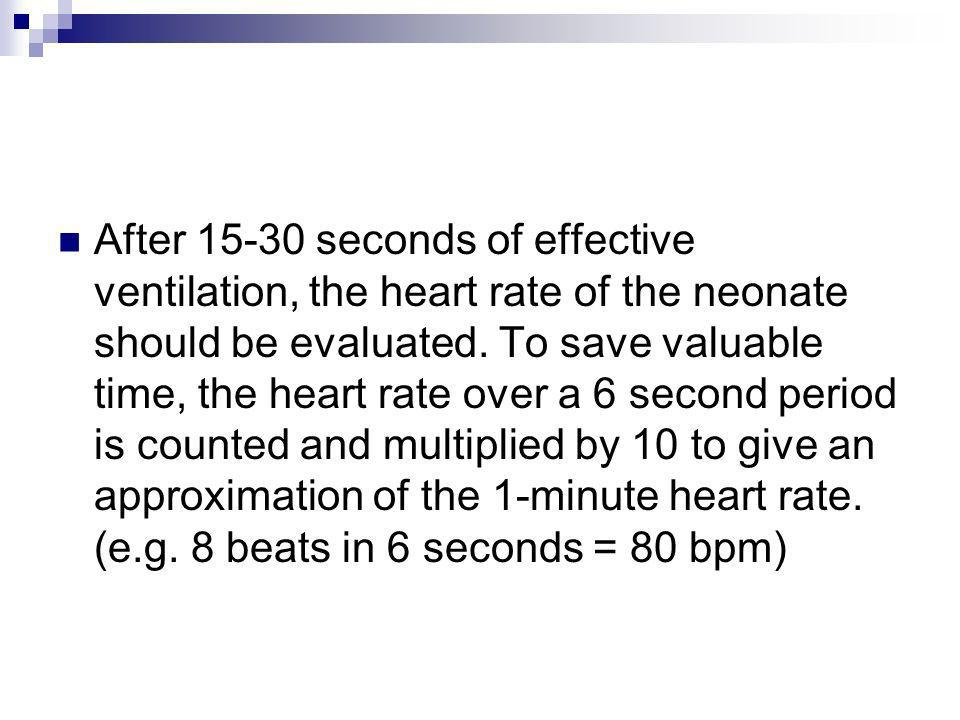 After 15-30 seconds of effective ventilation, the heart rate of the neonate should be evaluated.