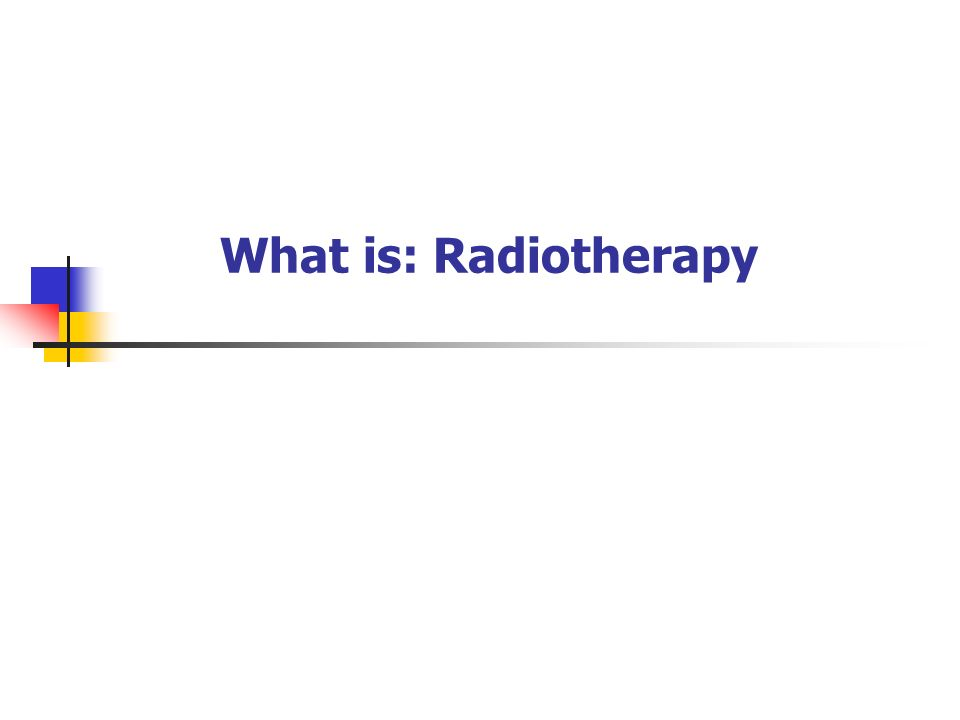 What is: Radiotherapy