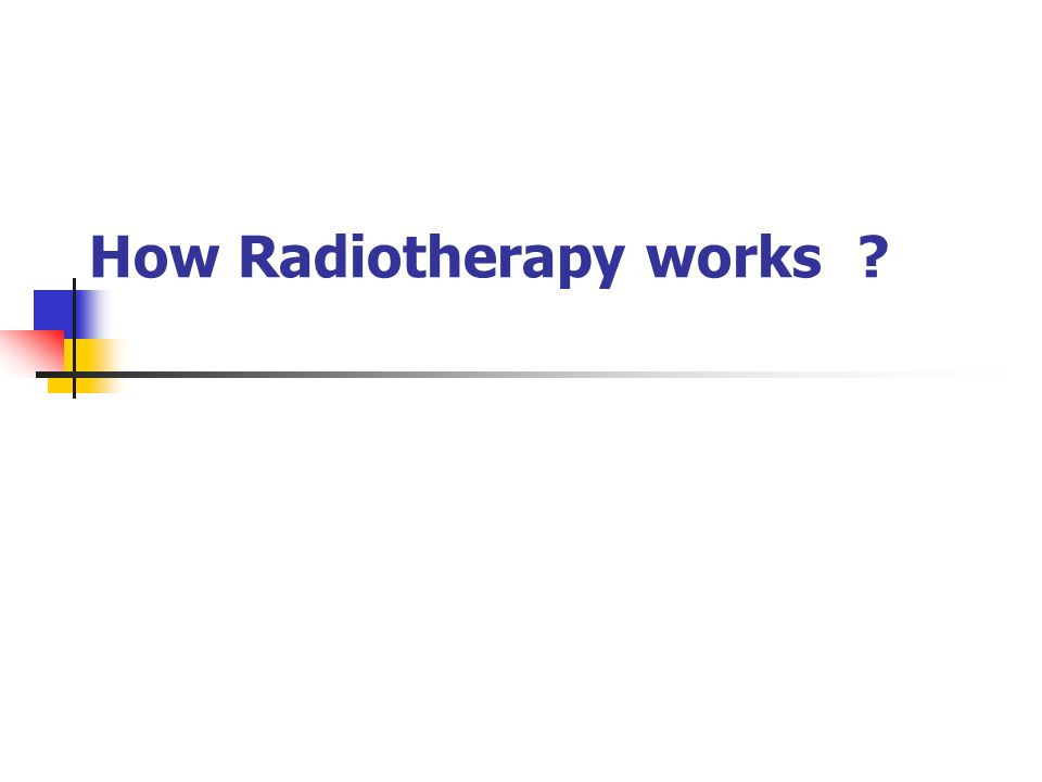 How Radiotherapy works