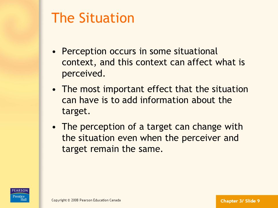 The Situation Perception occurs in some situational context, and this context can affect what is perceived.