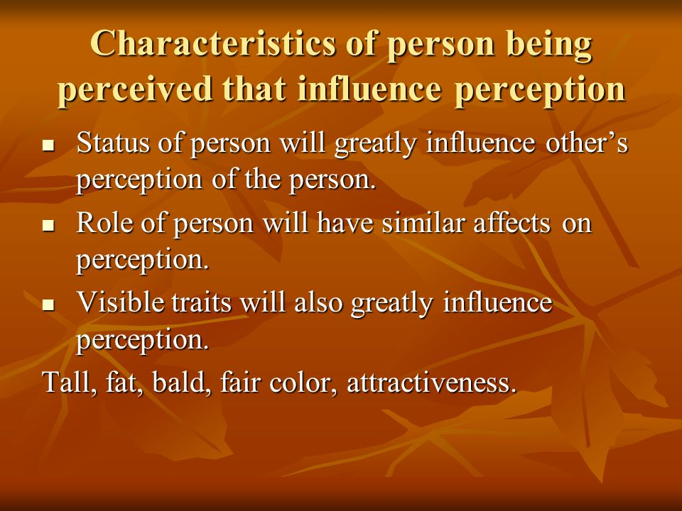 Characteristics of person being perceived that influence perception