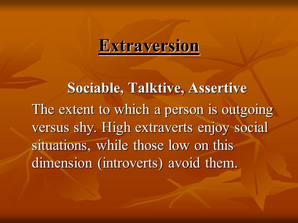 Sociable, Talktive, Assertive