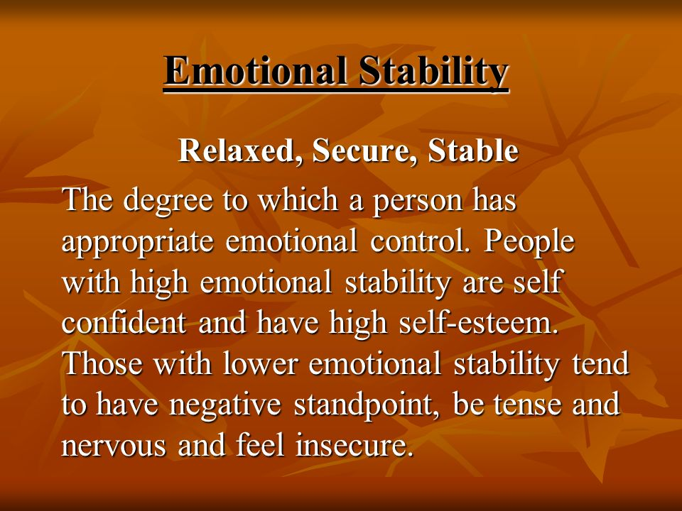 Emotional Stability Relaxed, Secure, Stable.