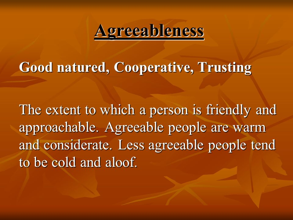 Agreeableness Good natured, Cooperative, Trusting.