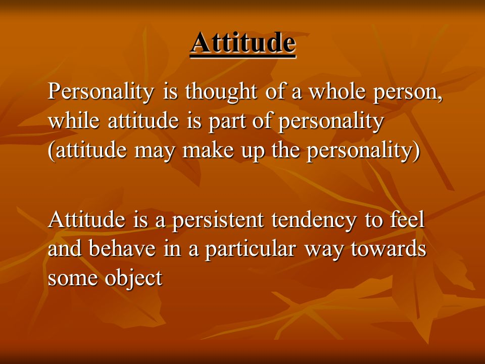 Attitude Personality is thought of a whole person, while attitude is part of personality (attitude may make up the personality)