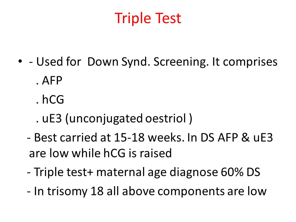 Triple Test - Used for Down Synd. Screening. It comprises . AFP . hCG