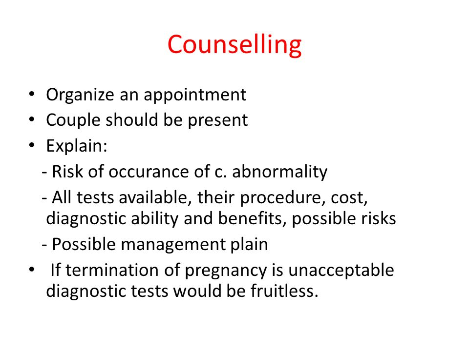Counselling Organize an appointment Couple should be present Explain: