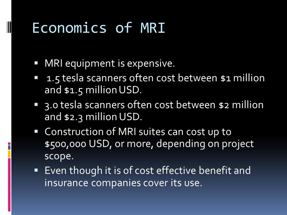 Economics of MRI MRI equipment is expensive.