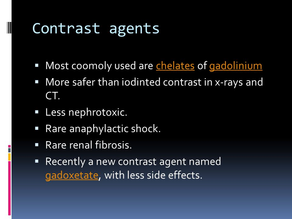 Contrast agents Most coomoly used are chelates of gadolinium