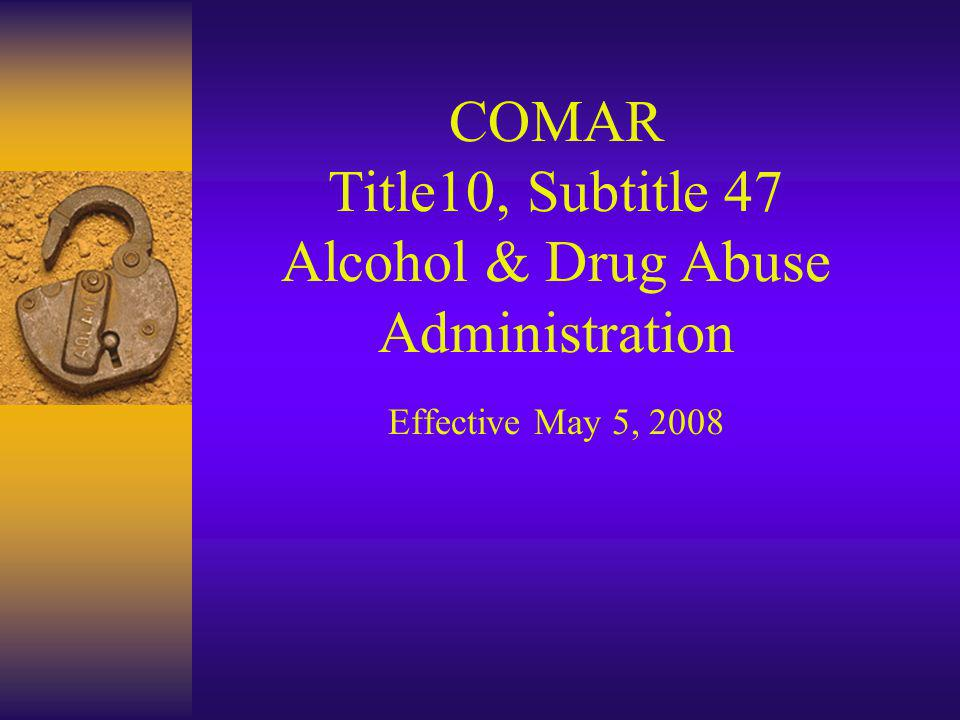 COMAR Title10, Subtitle 47 Alcohol & Drug Abuse Administration Effective May 5, 2008