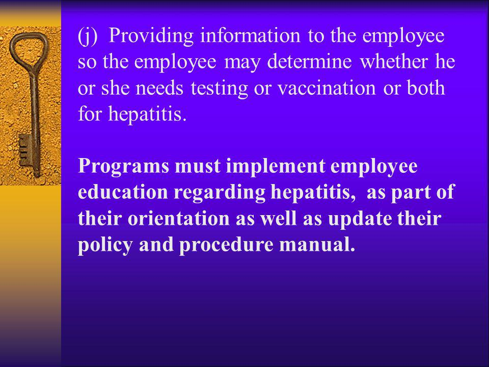 (j) Providing information to the employee so the employee may determine whether he or she needs testing or vaccination or both for hepatitis.