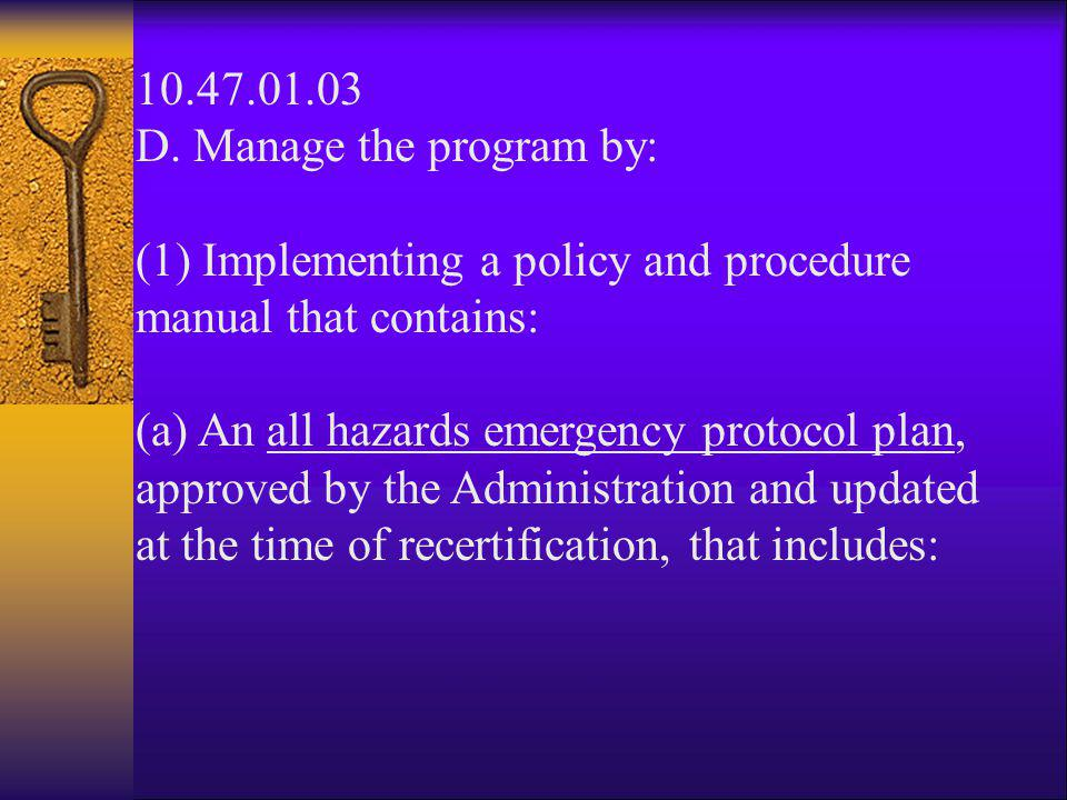 10.47.01.03 D. Manage the program by: (1) Implementing a policy and procedure manual that contains: