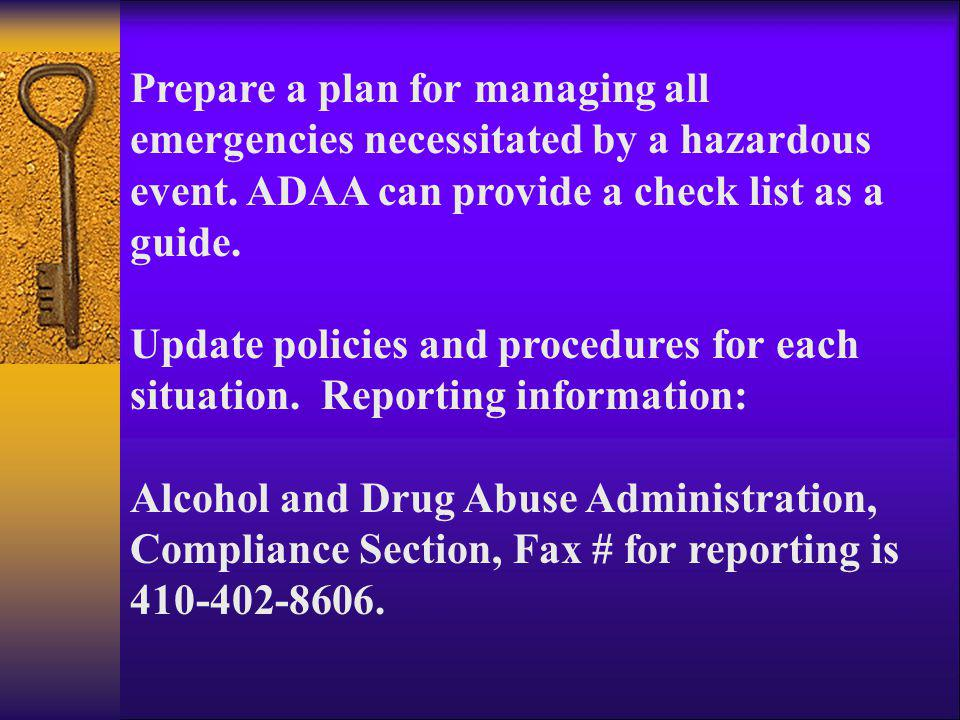 Prepare a plan for managing all emergencies necessitated by a hazardous event. ADAA can provide a check list as a guide.