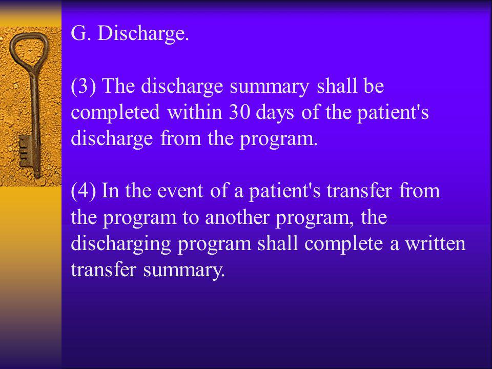 G. Discharge. (3) The discharge summary shall be completed within 30 days of the patient s discharge from the program.