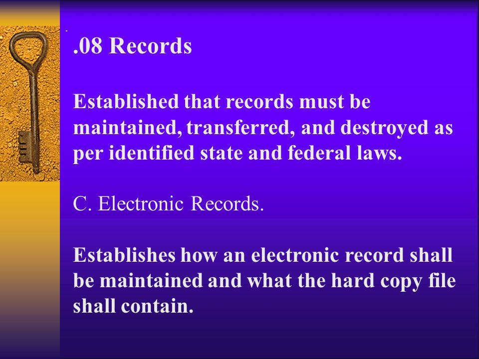 . .08 Records. Established that records must be maintained, transferred, and destroyed as per identified state and federal laws.