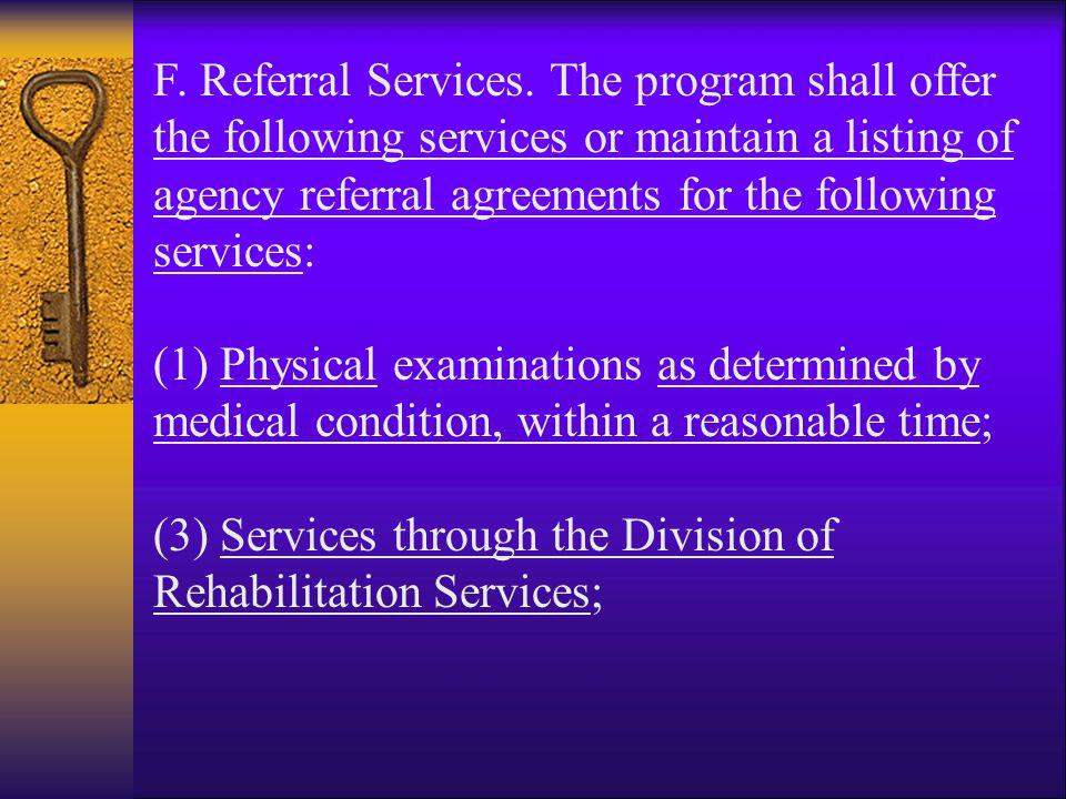F. Referral Services. The program shall offer the following services or maintain a listing of agency referral agreements for the following services: