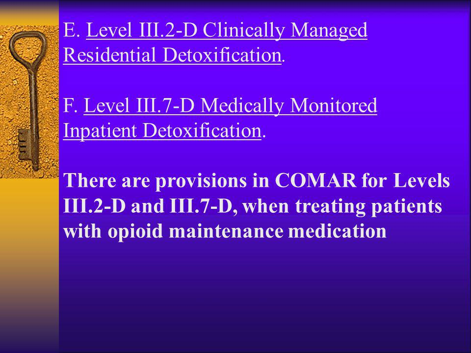 E. Level III.2-D Clinically Managed Residential Detoxification.