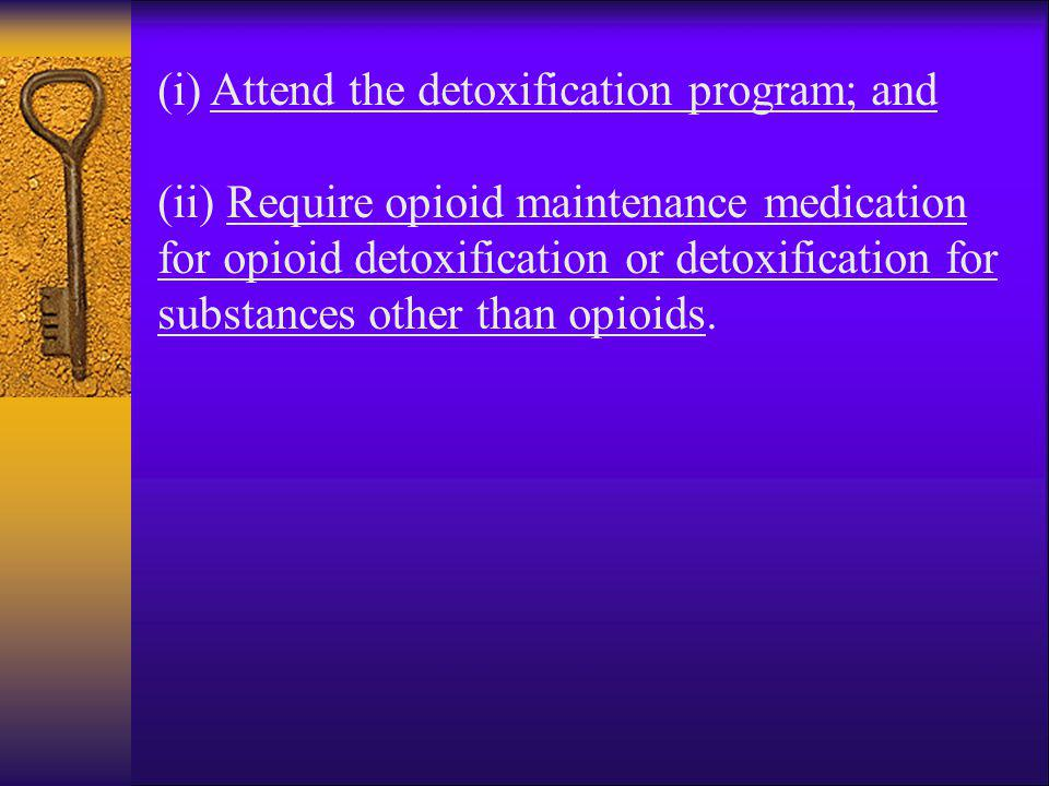 (i) Attend the detoxification program; and
