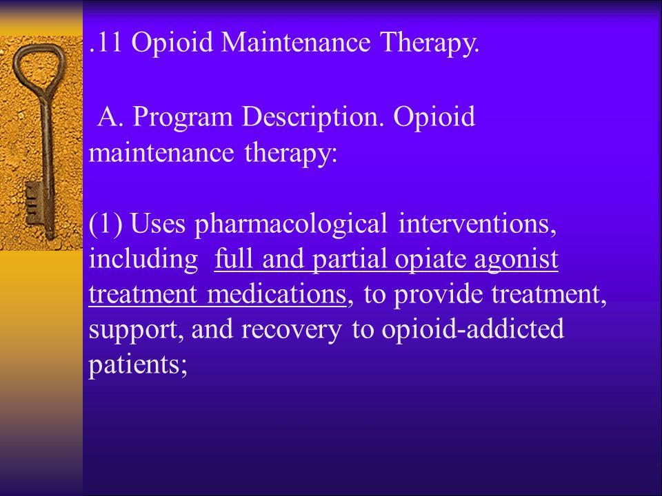 A. Program Description. Opioid maintenance therapy: