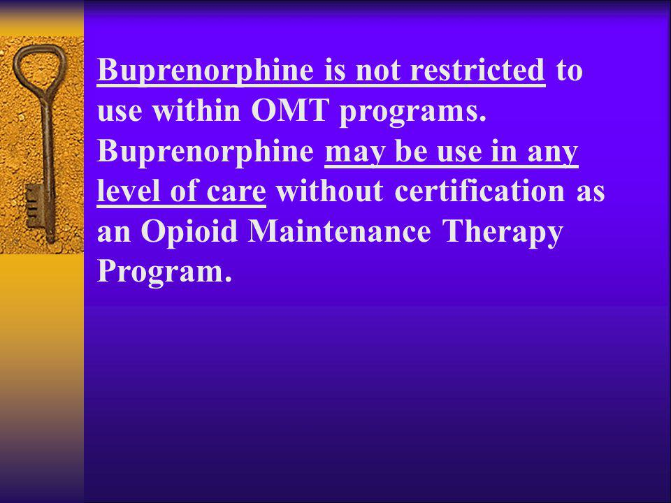 Buprenorphine is not restricted to use within OMT programs