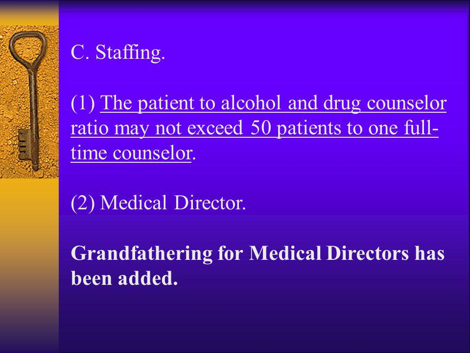 C. Staffing. (1) The patient to alcohol and drug counselor ratio may not exceed 50 patients to one full-time counselor.