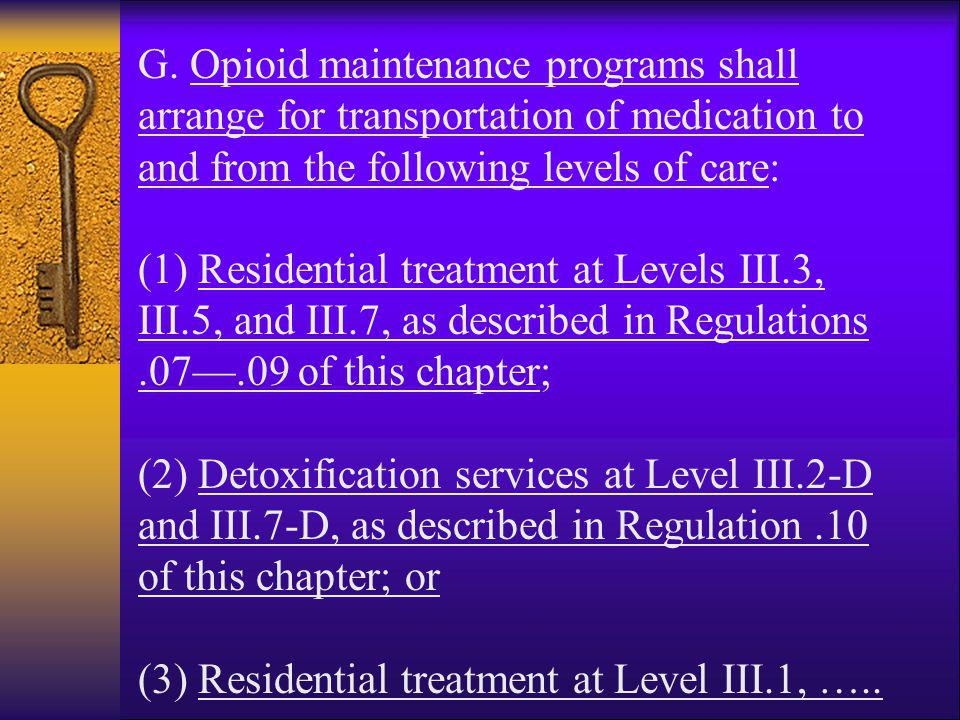 G. Opioid maintenance programs shall arrange for transportation of medication to and from the following levels of care: