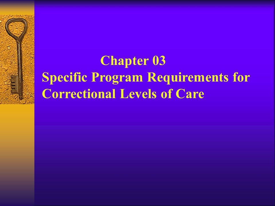 Chapter 03 Specific Program Requirements for Correctional Levels of Care
