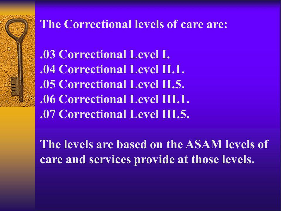 The Correctional levels of care are: