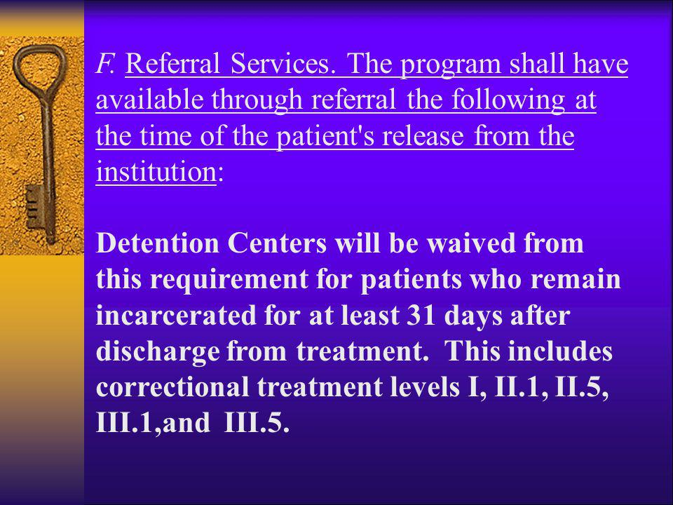 F. Referral Services. The program shall have available through referral the following at the time of the patient s release from the institution: