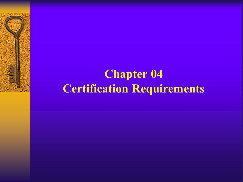 Chapter 04 Certification Requirements