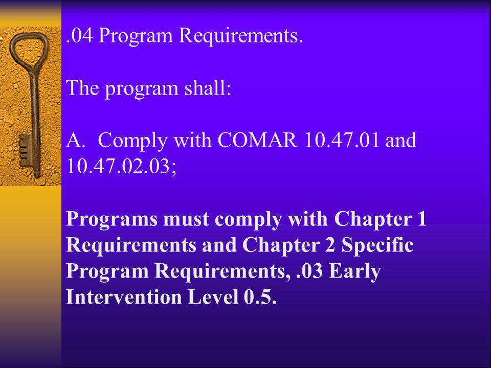 .04 Program Requirements. The program shall: A. Comply with COMAR 10.47.01 and 10.47.02.03;