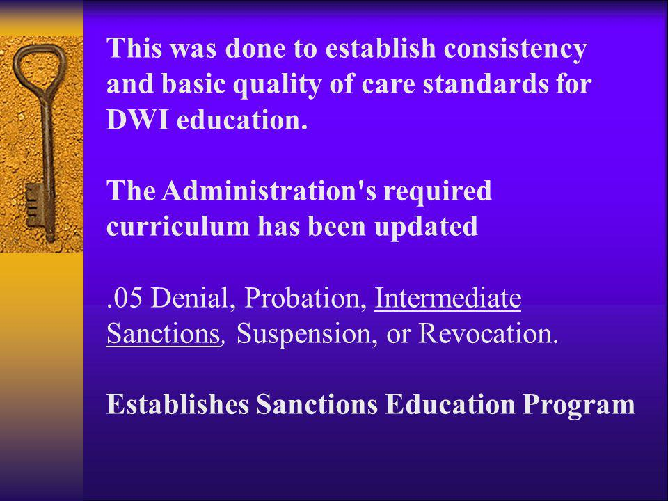This was done to establish consistency and basic quality of care standards for DWI education.
