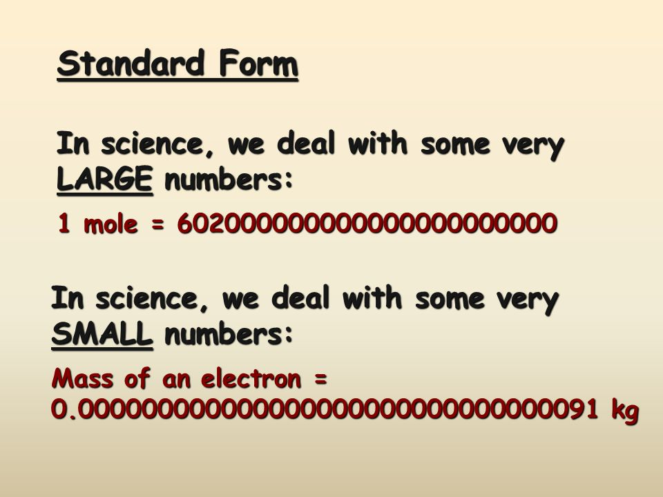 Standard Form In science, we deal with some very LARGE numbers: