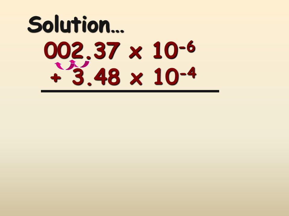 Solution… 002.37 x 10-6 2.37 x 10-6 + 3.48 x 10-4