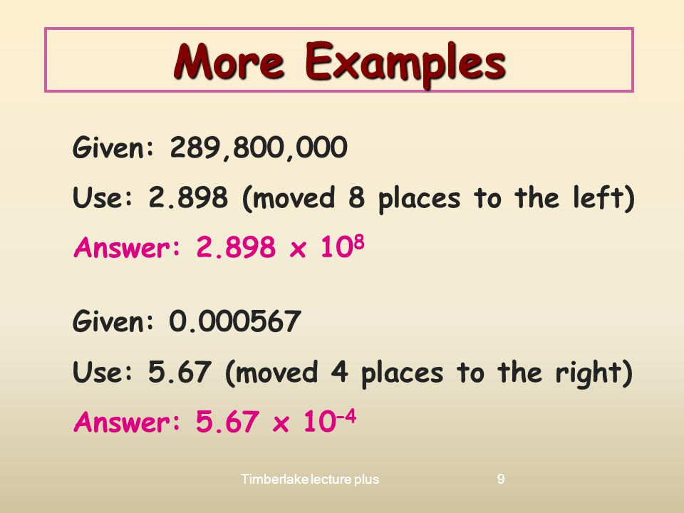 More Examples Use: 2.898 (moved 8 places to the left)