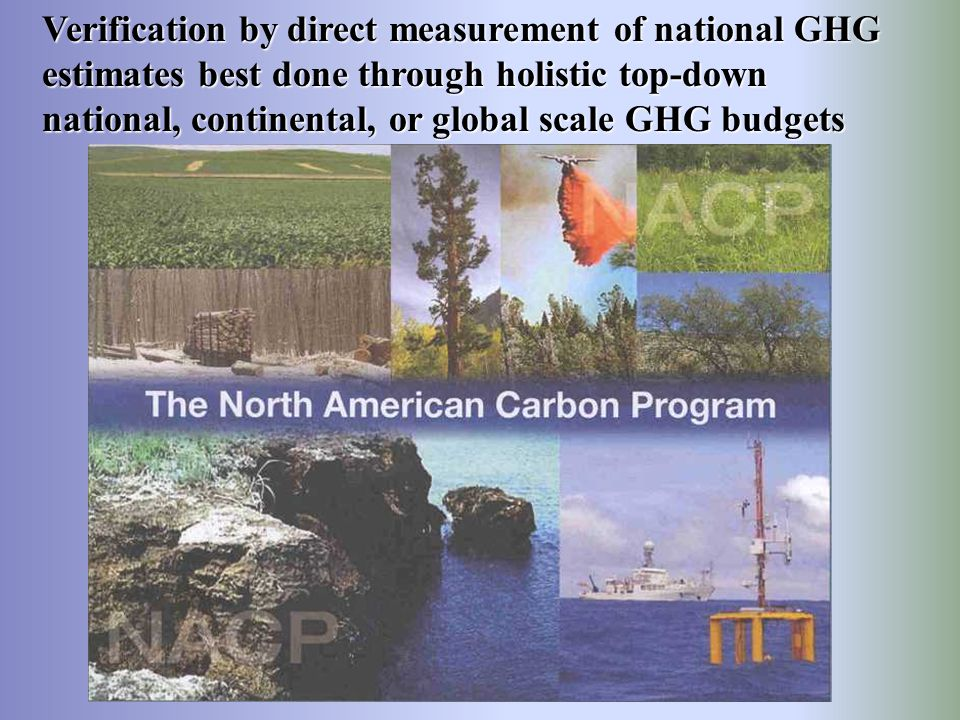 Verification by direct measurement of national GHG estimates best done through holistic top-down national, continental, or global scale GHG budgets