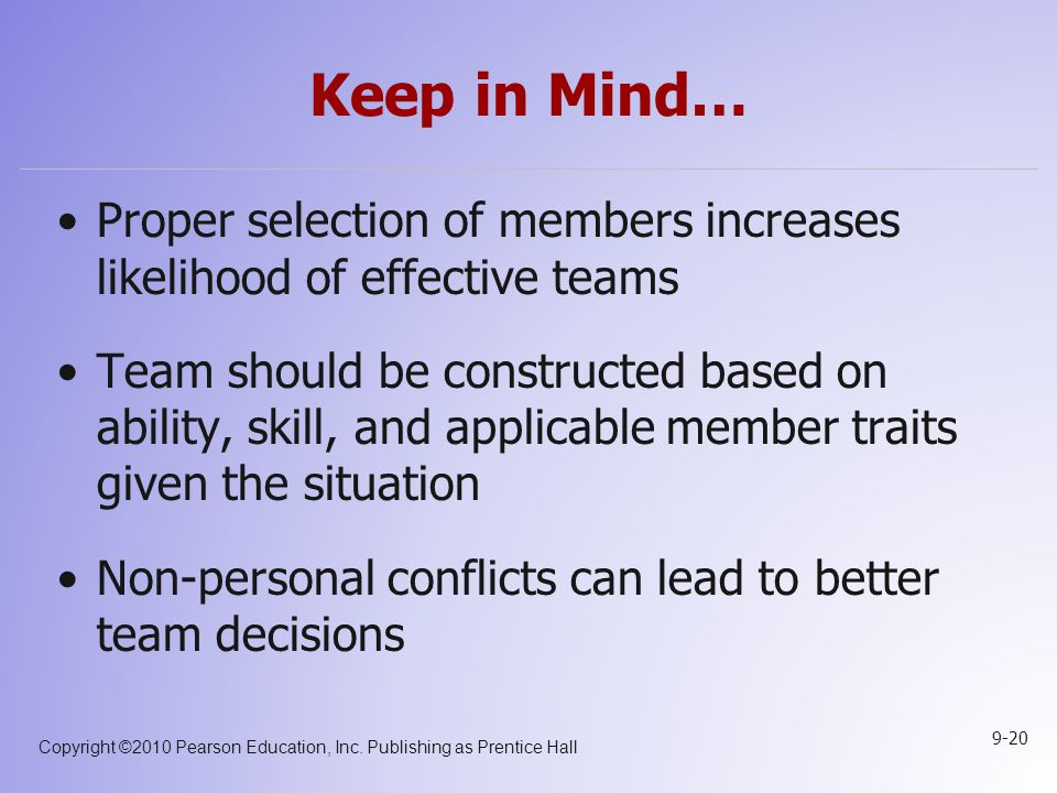 Keep in Mind… Proper selection of members increases likelihood of effective teams.