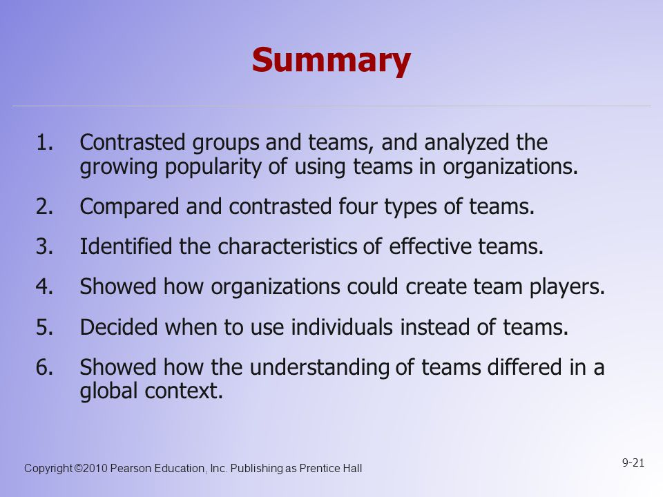 Summary Contrasted groups and teams, and analyzed the growing popularity of using teams in organizations.
