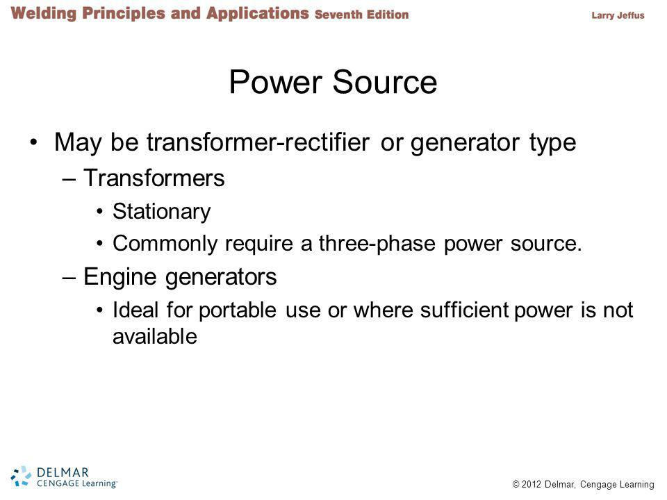 Power Source May be transformer-rectifier or generator type