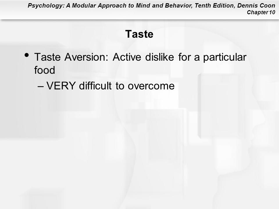 Taste Taste Aversion: Active dislike for a particular food VERY difficult to overcome