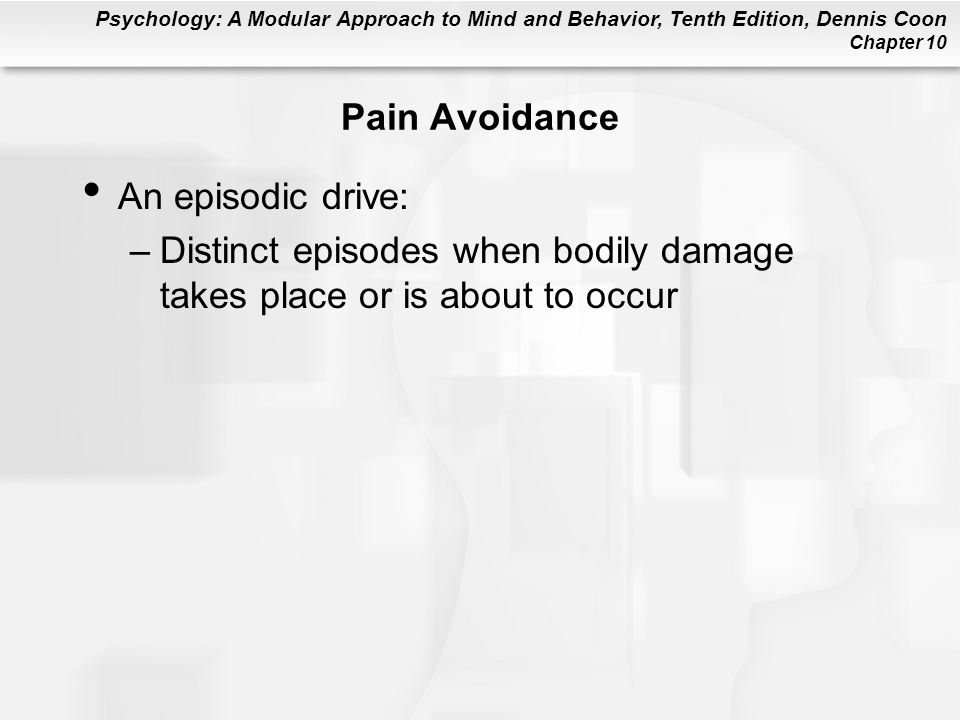 Pain Avoidance An episodic drive: Distinct episodes when bodily damage takes place or is about to occur.
