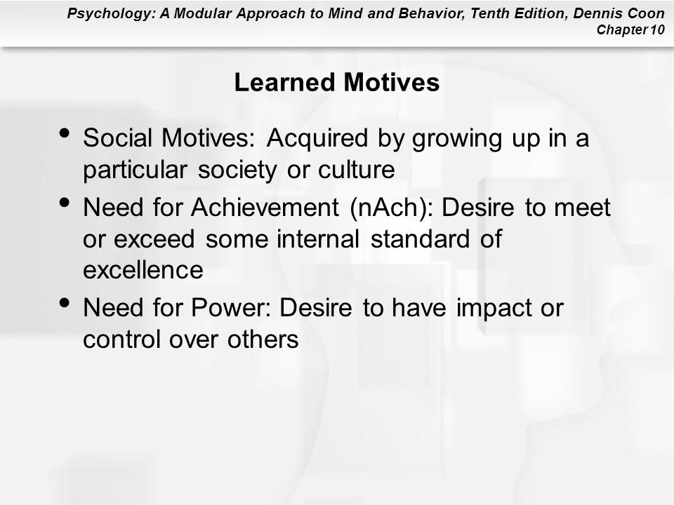 Learned Motives Social Motives: Acquired by growing up in a particular society or culture.