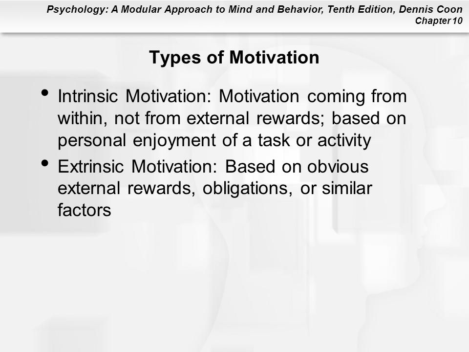 Types of Motivation Intrinsic Motivation: Motivation coming from within, not from external rewards; based on personal enjoyment of a task or activity.