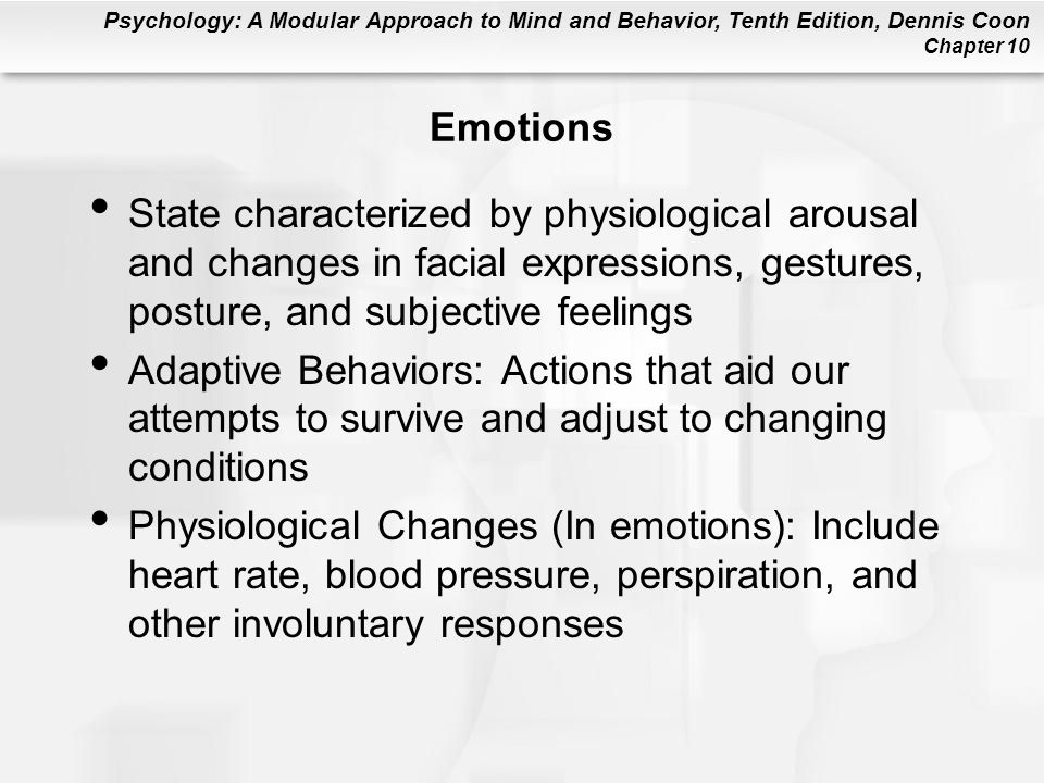 Emotions State characterized by physiological arousal and changes in facial expressions, gestures, posture, and subjective feelings.
