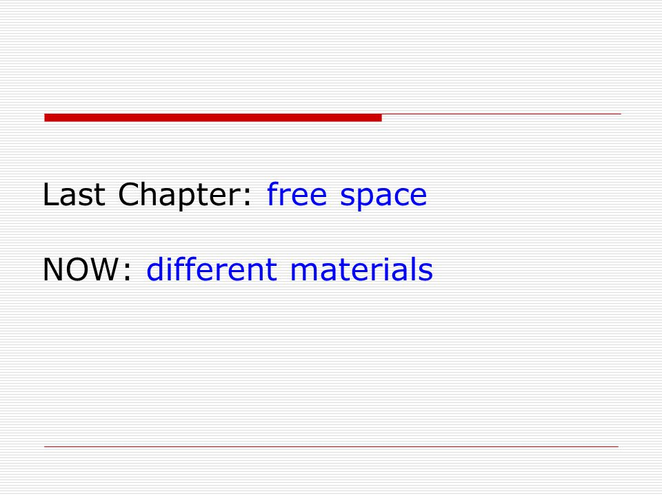 Last Chapter: free space NOW: different materials
