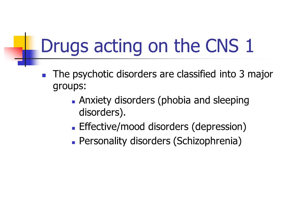 Drugs acting on the CNS 1 The psychotic disorders are classified into 3 major groups: Anxiety disorders (phobia and sleeping disorders).