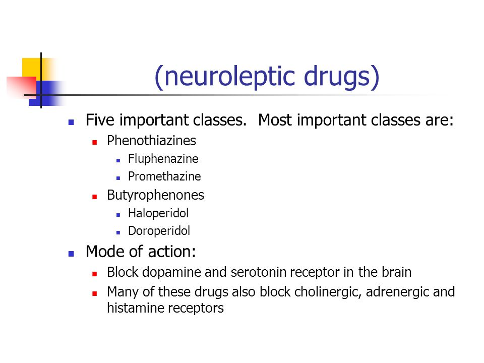 (neuroleptic drugs) Five important classes. Most important classes are: Phenothiazines. Fluphenazine.