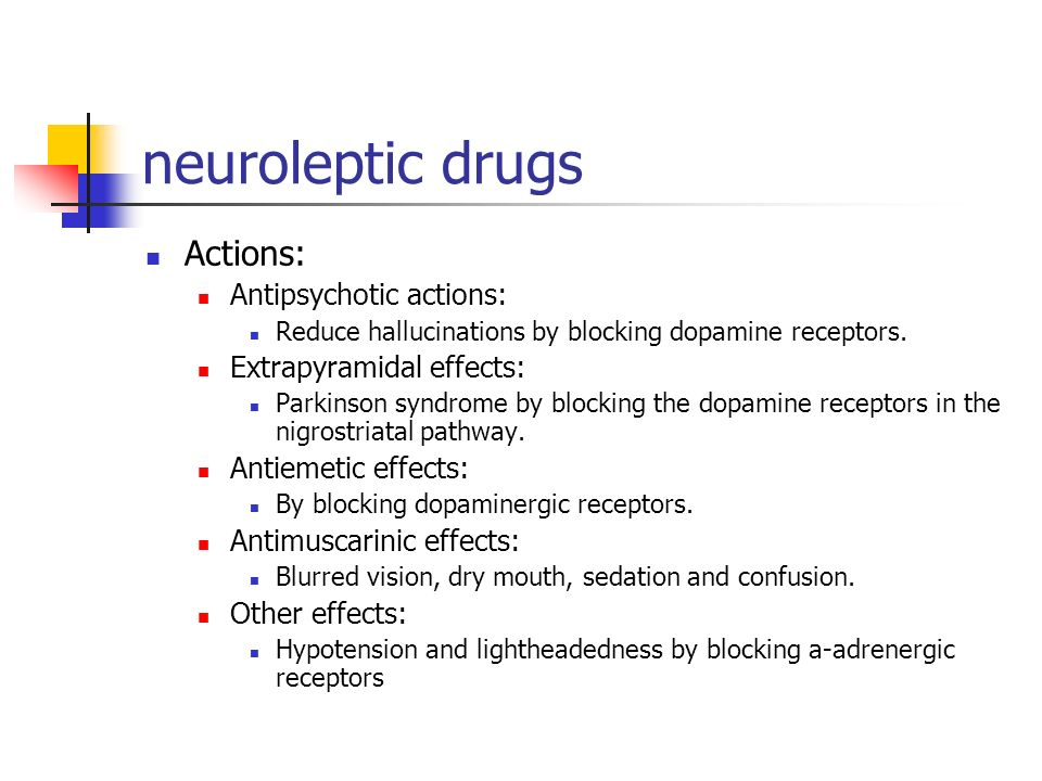 neuroleptic drugs Actions: Antipsychotic actions: