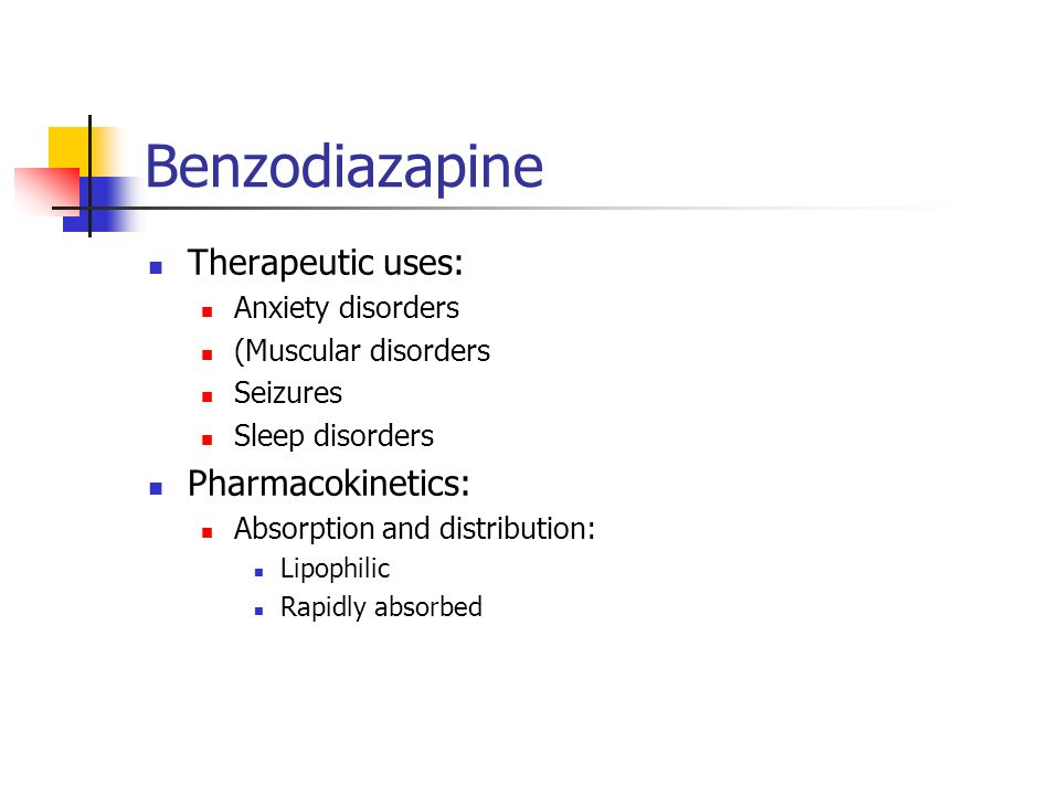 Benzodiazapine Therapeutic uses: Pharmacokinetics: Anxiety disorders